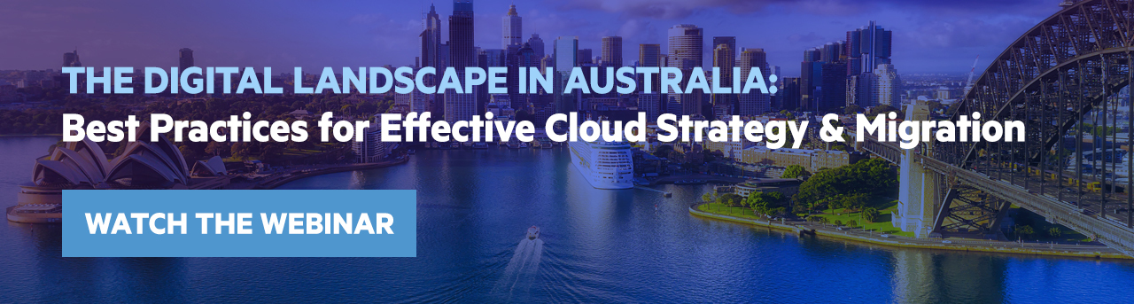 The Digital Landscape in Australia: Best Practices for Effective Cloud Strategy & Migration